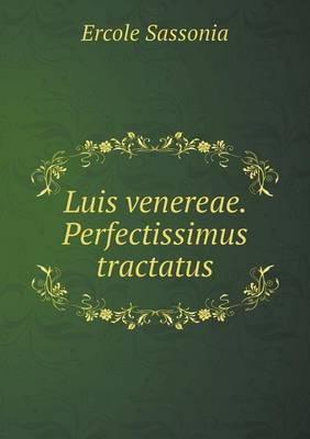 Luis Venereae. Perfectissimus Tractatus (Paperback)