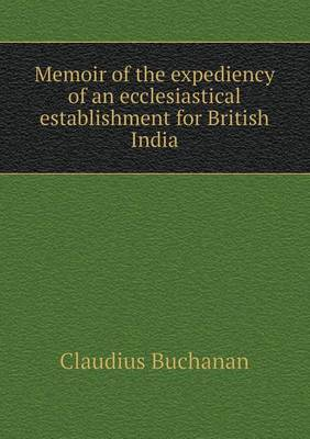Memoir of the Expediency of an Ecclesiastical Establishment for British India (Paperback)