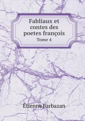 Fabliaux Et Contes Des Poetes Francois Tome 4 (Paperback)