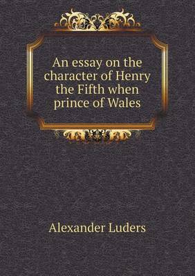 An Essay on the Character of Henry the Fifth When Prince of Wales (Paperback)