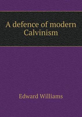 A Defence of Modern Calvinism (Paperback)