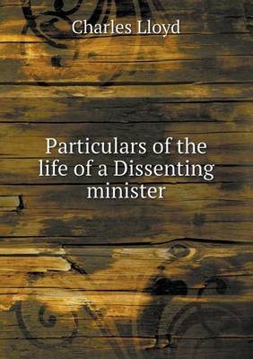 Particulars of the Life of a Dissenting Minister (Paperback)