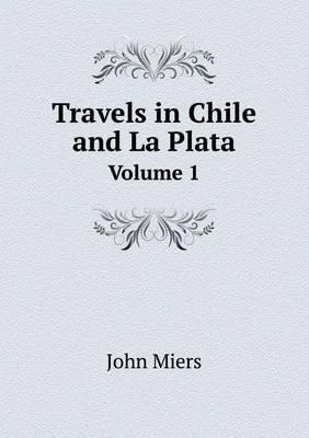Travels in Chile and La Plata Volume 1 (Paperback)