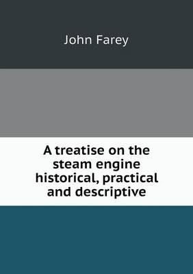 A Treatise on the Steam Engine Historical, Practical and Descriptive (Paperback)