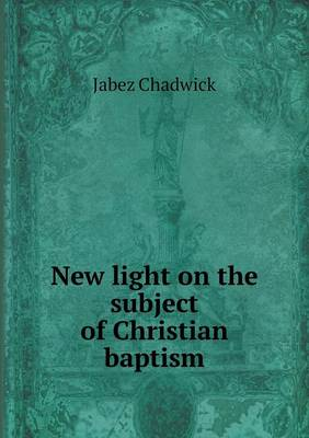 New Light on the Subject of Christian Baptism (Paperback)
