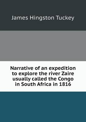 Narrative of an Expedition to Explore the River Zaire Usually Called the Congo in South Africa in 1816 (Paperback)