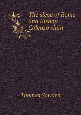 The Siege of Rome and Bishop Colenso Slain (Paperback)
