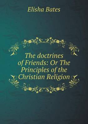 The Doctrines of Friends: Or the Principles of the Christian Religion (Paperback)