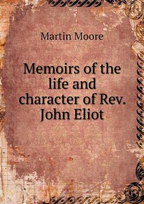 Memoirs of the Life and Character of REV. John Eliot (Paperback)