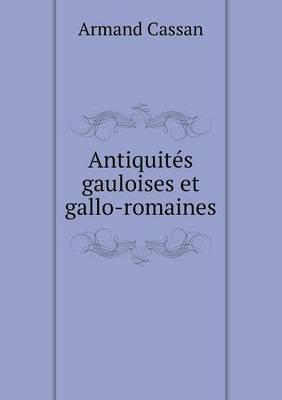 Antiquites Gauloises Et Gallo-Romaines (Paperback)