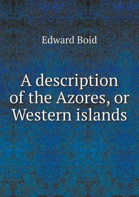 A Description of the Azores, or Western Islands (Paperback)