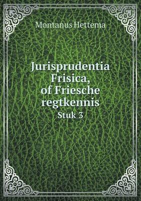 Jurisprudentia Frisica, of Friesche Regtkennis Stuk 3 (Paperback)