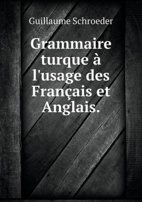 Grammaire Turque A L'Usage Des Francais Et Anglais (Paperback)
