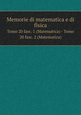 Memorie Di Matematica E Di Fisica Tomo 20 Fasc. 1 (Matematica) - Tomo 20 Fasc. 2 (Matematica) (Paperback)