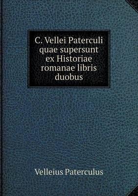 C. Vellei Paterculi Quae Supersunt Ex Historiae Romanae Libris Duobus (Paperback)
