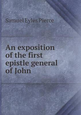 An Exposition of the First Epistle General of John (Paperback)