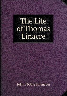 The Life of Thomas Linacre (Paperback)