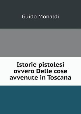 Istorie Pistolesi Ovvero Delle Cose Avvenute in Toscana (Paperback)