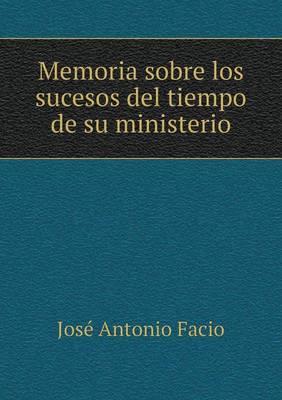Memoria Sobre Los Sucesos del Tiempo de Su Ministerio (Paperback)