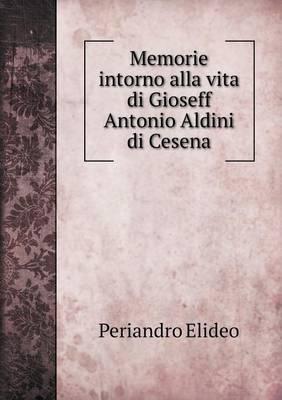 Memorie Intorno Alla Vita Di Gioseff Antonio Aldini Di Cesena (Paperback)