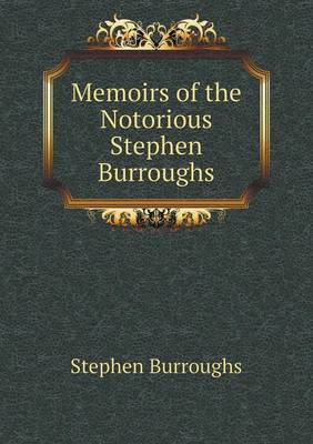 Memoirs of the Notorious Stephen Burroughs (Paperback)