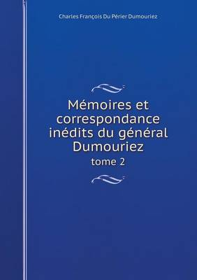 Memoires Et Correspondance Inedits Du General Dumouriez Tome 2 (Paperback)
