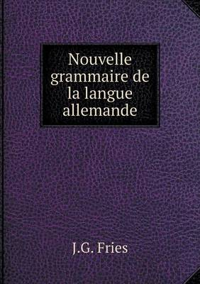 Nouvelle Grammaire de La Langue Allemande (Paperback)