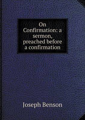 On Confirmation: A Sermon, Preached Before a Confirmation (Paperback)