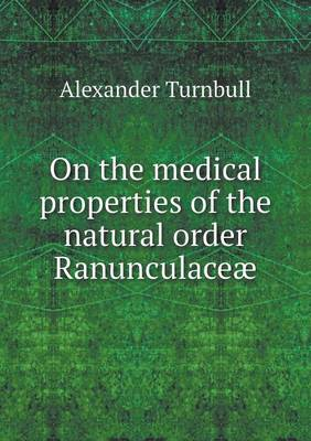 On the Medical Properties of the Natural Order Ranunculaceae (Paperback)