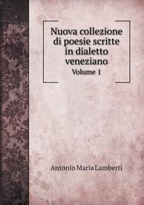 Nuova Collezione Di Poesie Scritte in Dialetto Veneziano Volume 1 (Paperback)
