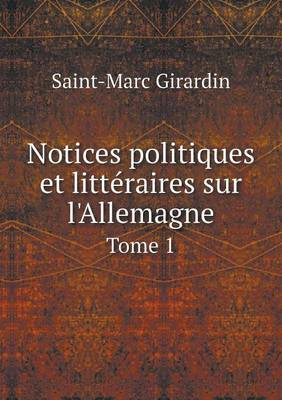 Notices Politiques Et Litteraires Sur L'Allemagne Tome 1 (Paperback)
