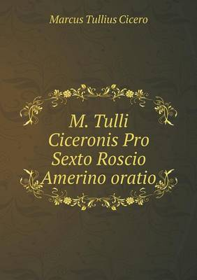 M. Tulli Ciceronis Pro Sexto Roscio Amerino Oratio (Paperback)