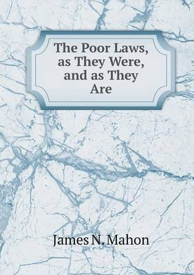 The Poor Laws, as They Were, and as They Are (Paperback)