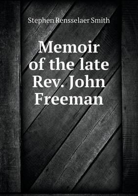 Memoir of the Late REV. John Freeman (Paperback)