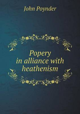 Popery in Alliance with Heathenism (Paperback)