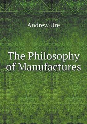 The Philosophy of Manufactures (Paperback)