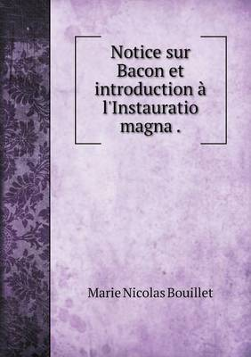Notice Sur Bacon Et Introduction A L'Instauratio Magna (Paperback)