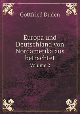 Europa Und Deutschland Von Nordamerika Aus Betrachtet Volume 2 (Paperback)