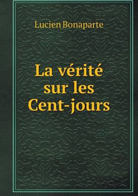 La Verite Sur Les Cent-Jours (Paperback)