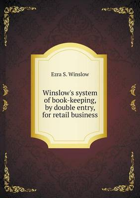 Winslow's System of Book-Keeping, by Double Entry, for Retail Business (Paperback)