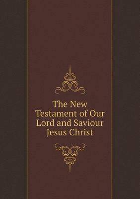 The New Testament of Our Lord and Saviour Jesus Christ (Paperback)