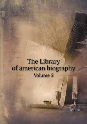 The Library of American Biography Volume 5 (Paperback)
