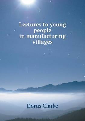 Lectures to Young People in Manufacturing Villages (Paperback)
