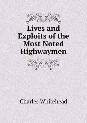 Lives and Exploits of the Most Noted Highwaymen (Paperback)
