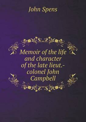 Memoir of the Life and Character of the Late Lieut.-Colonel John Campbell (Paperback)