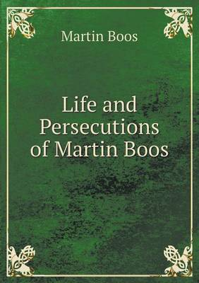 Life and Persecutions of Martin Boos (Paperback)