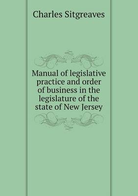 Manual of Legislative Practice and Order of Business in the Legislature of the State of New Jersey (Paperback)