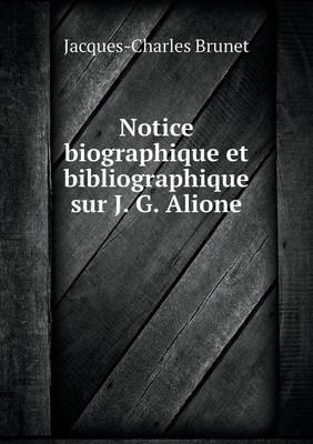 Notice Biographique Et Bibliographique Sur J. G. Alione (Paperback)