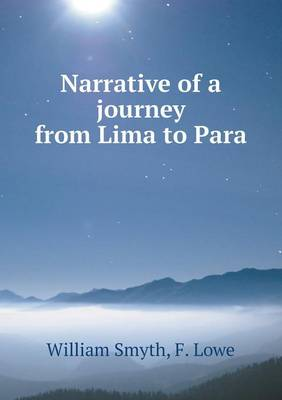 Narrative of a Journey from Lima to Para (Paperback)