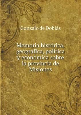 Memoria Historica, Geografica, Politica y Economica Sobre La Provincia de Misiones (Paperback)